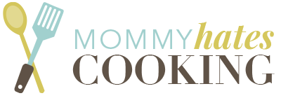 Mommy Hates Cooking