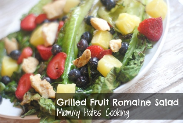 Delicious Salads & Grilled Romaine Fruit Salad - Mommy Hates Cooking