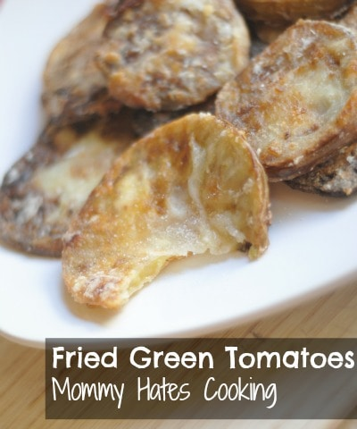 Fried Green Tomatoes - Mommy Hates Cooking