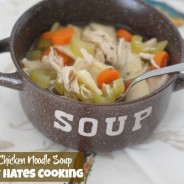 Homemade Chicken & Noodle Soup I Mommy Hates Cooking