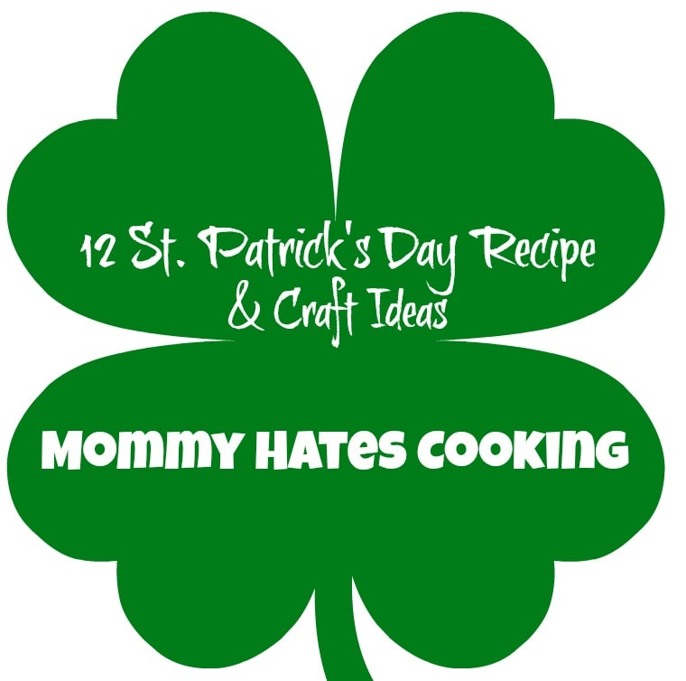 12 St. Patrick's Day Recipe & Craft Ideas I Mommy Hates Cooking