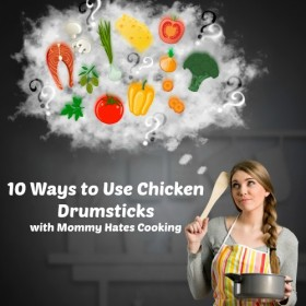 10 Ways to Use Chicken Drumsticks with Mommy Hates Cooking