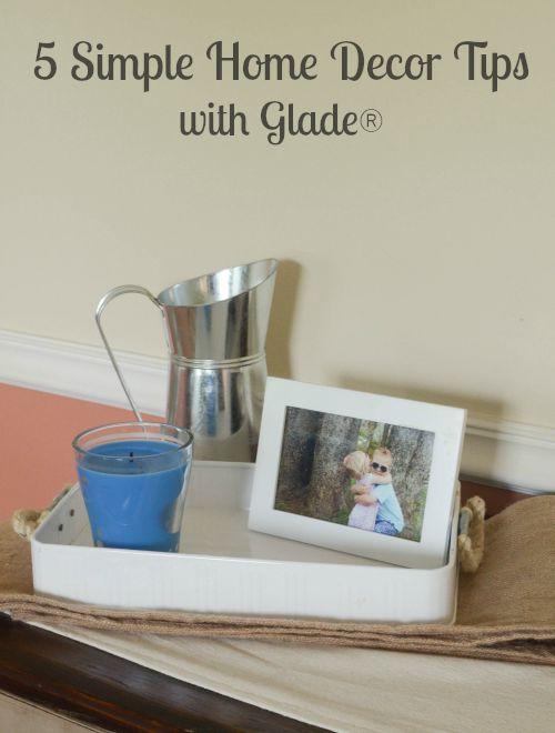 5 Simple Home Decor Tips #Feelinvigorated #FeelGlade #ad