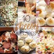 10 Cheesy Recipes
